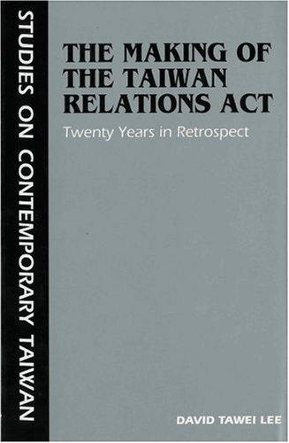 The Making of the Taiwan Relations Act: Twenty Years in Retrospect (Studies on Contemporary Taiwan), Lee, David Tawei