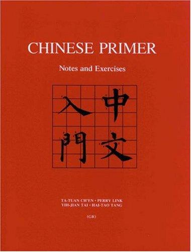 Chinese Primer (GR): Chinese Primer: Notes and Exercises (GR) (The Princeton Language Program: Modern Chinese), Ch'en, Ta-tuan; Link, Perry; Tai, Yih-jian; Tang, Hai-tao