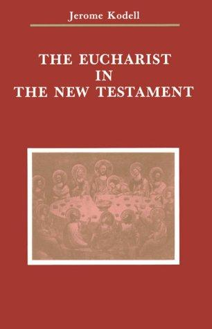 The Eucharist in the New Testament (Zacchaeus Studies) by Jerome Kodell