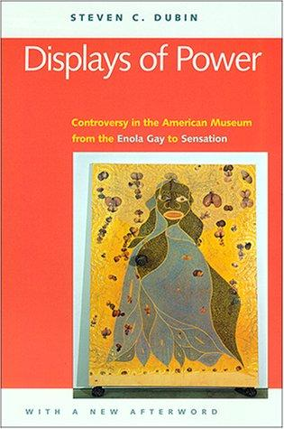 Displays of Power (with a new afterword): Controversy in the American Museum from the Enola Gay to Sensation!, Dubin, Steven C.