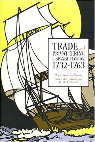 Download Trade and Privateering in Spanish Florida, 1732-1763