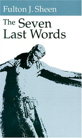 The seven last words by Fulton J. Sheen