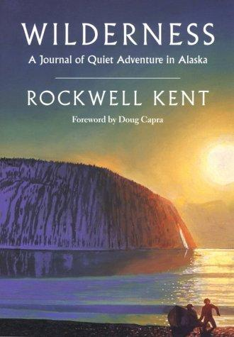 Wilderness: A Journal of Quiet Adventure in Alaska_Including Extensive Hitherto Unpublished Passages from the Original Journal, Kent, Rockwell; Doug Capra (Foreword)