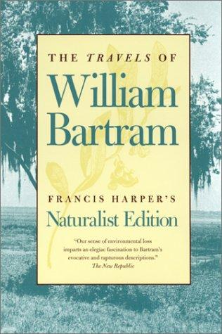 Travels through North & South Carolina, Georgia, east & west Florida, the Cherokee country, the extensive territories of the Muscogulges, or Creek Confederacy, and the country of the Chactaws by William Bartram