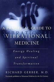 A Practical Guide to Vibrational Medicine: Energy Healing and Spiritual Trans...