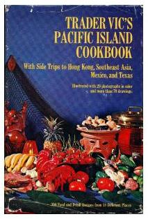 Trader Vic's Pacific Island Cookbook, With Side Trips to Hong Kong, Southeast Asia, Mexico, and Texas, Bergeron, Victor Jules