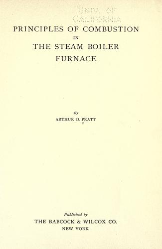 Principles of combustion in the steam boiler furnace by Arthur Deudney Pratt