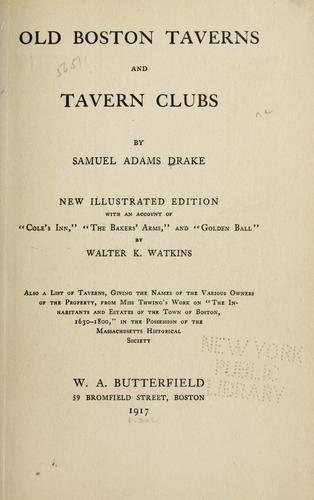 Old Boston taverns and tavern clubs by Drake, Samuel Adams