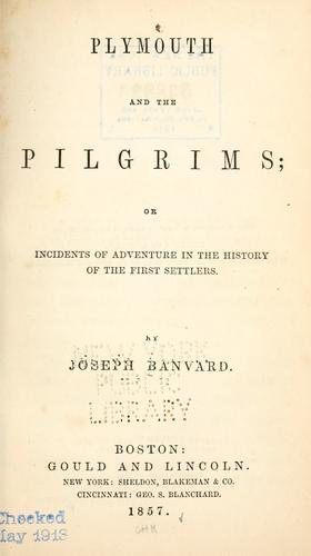 Plymouth and the pilgrims; or, Incidents of adventure in the history of the first settlers.