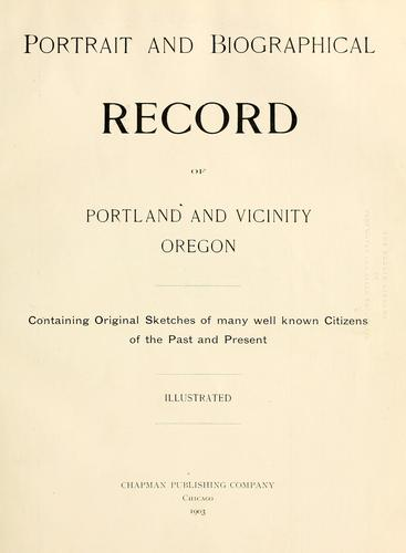 Portrait and biographical record of Portland and vicinity, Oregon by