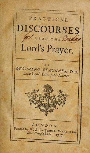 Practical discourses on the Lord's prayer.