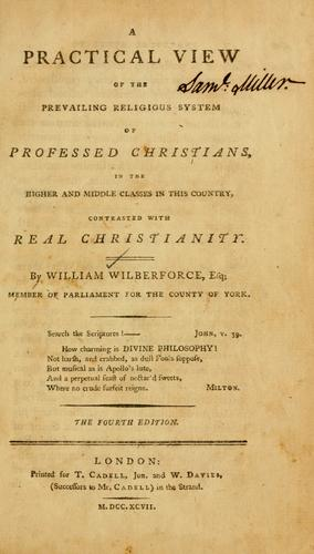 A Practical view of the prevailing religious system of professed Christians, in the higher and middle classes …