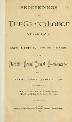 Download Proceedings of the Grand Lodge of the State of Illinois Ancient Free and Accepted Masons.