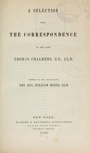 A selection from the correspondence of the late Thomas Chalmers.