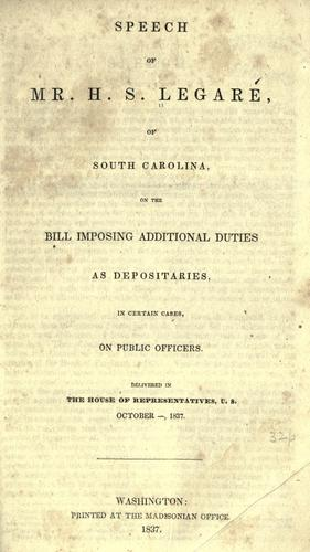Download Speech of Mr. H.S. Legare, of South Carolina, on the bill imposing additional duties as depositaries, in certain cases, on public officers