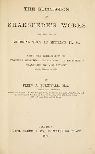The succession of Shakespere's works and the use of metrical tests in settling it, &c.