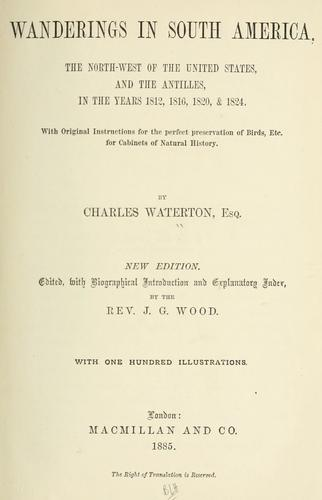 Wanderings in South America, the north-west of the United States and the Antilles in the years 1812, 1816, 1820 & 1824