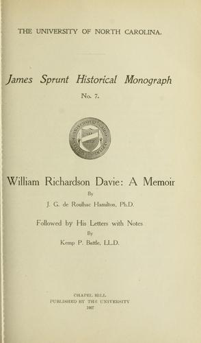 ... William Richardson Davie: a memoir by J. G. de Roulhac Hamilton, PH.D., followed by his letters, with notes by Kemp P. Battle, LL.D by William Richardson Davie