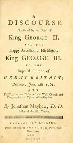 A discourse occasioned by the death of King George II, and the happy accession of His Majesty King George III to the imperial throne of Great-Britain