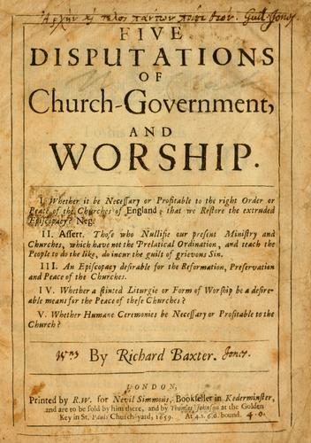 Five disputations of church-government, and worship.