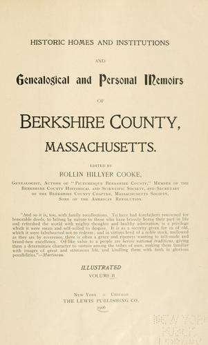 Historic homes and institutions and genealogical and personal memoirs of Berkshire County, Massachusetts.