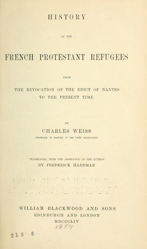 History of the French Protestant refugees, from the revocation of the edict of Nantes to our own days.