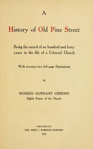 A history of old Pine Street by Hughes Oliphant Gibbons