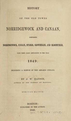 History of the old towns, Norridgewock and Canaan by Hanson, J. W.