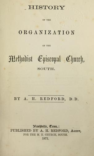 Download History of the organization of the Methodist Episcopal Church, South.