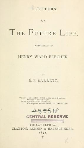 Letters on the future life, addressed to Henry Ward Beecher.