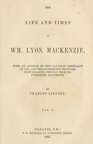 The life and times of Wm. Lyon Mackenzie.
