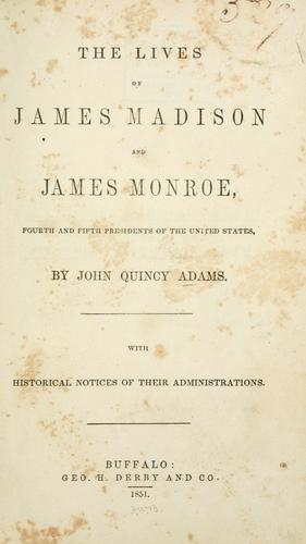 Download The lives of James Madison and James Monroe, fourth and fifth presidents of the United States.