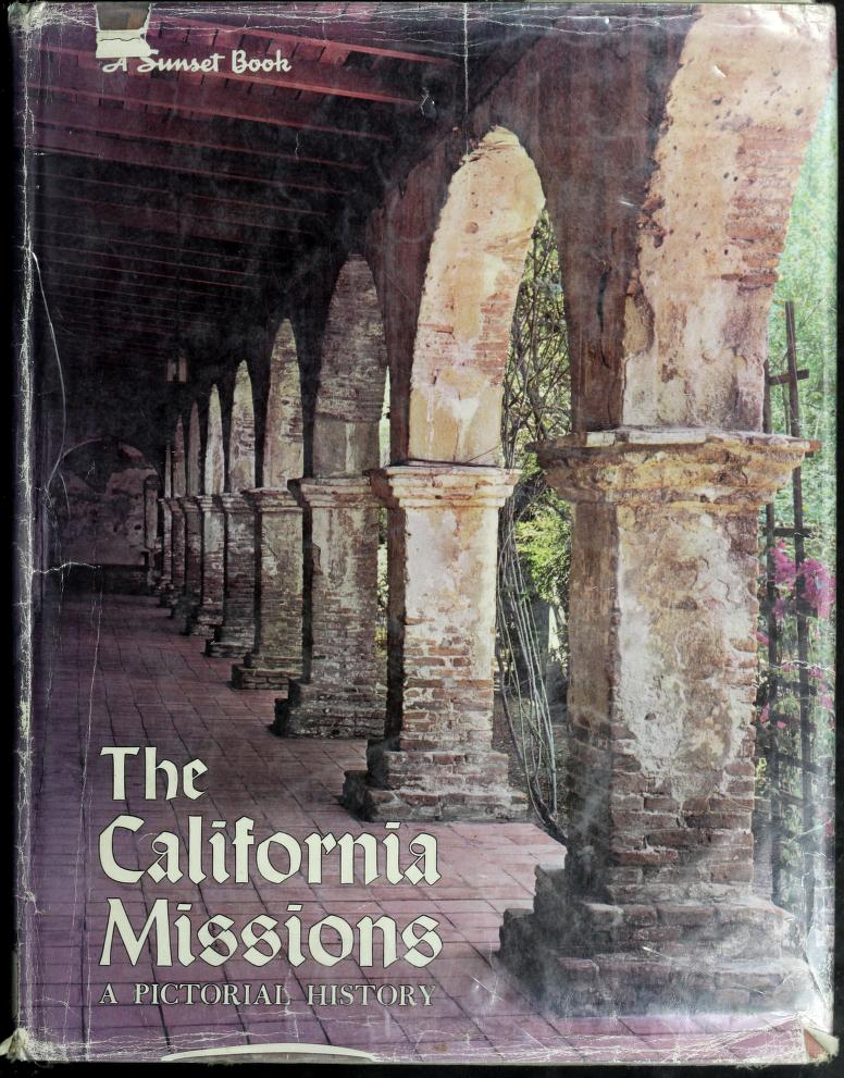 The California missions by by the editorial staff of Sunset Books, supervising editor: Paul C. Johnson ; editor of Sunset Books Historical and Architectural Consultant: Harry Downie ; present-day photographs: John S. Weir ... [et al.]. ; book design: Adrian Wilson.