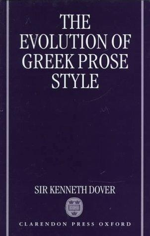 The evolution of Greek prose style by Kenneth James Dover