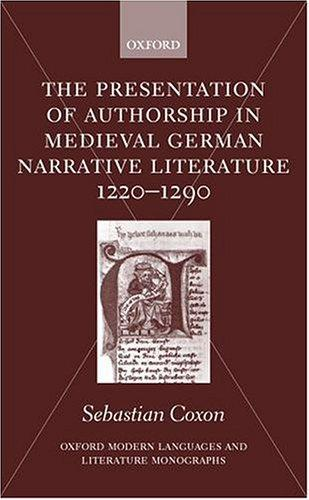 The presentation of authorship in medieval German narrative literature 1220-1290 by Sebastian Coxon