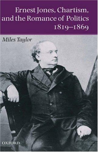 Ernest Jones, Chartism, and the romance of politics, 1819-1869 by Miles Taylor