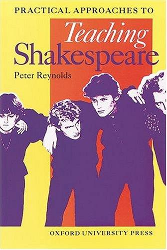 Practical Approaches to Teaching Shakespeare by Peter Reynolds