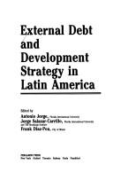 External debt and development strategy in Latin America by edited by Antonio Jorge, Jorge Salazar-Carrillo, Frank Diaz-Pou.