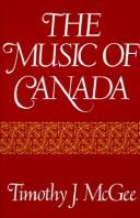 The music of Canada by Timothy J. McGee