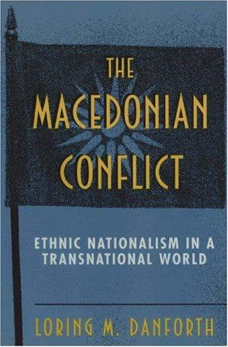 The Macedonian Conflict by Loring M. Danforth