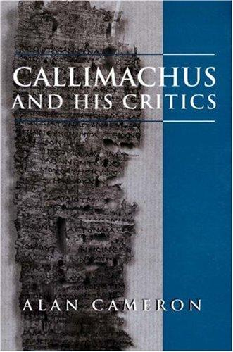 Callimachus and his critics by Alan Cameron