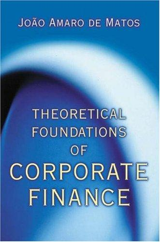 Theoretical Foundations of Corporate Finance by Joao Amaro de Matos