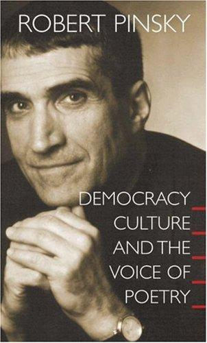Democracy, culture, and the voice of poetry by Robert Pinsky