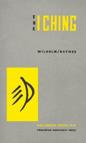 The I Ching or Book of Changes by C.F. Baynes, R. Wilhelm, Cary F. Baynes, Richard Wilhelm