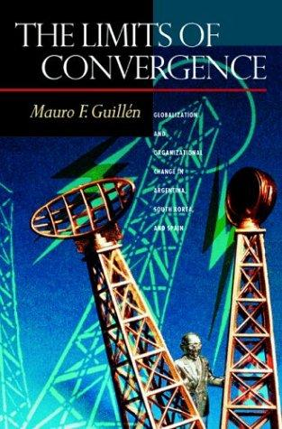 The Limits of Convergence by Mauro F. Guillen
