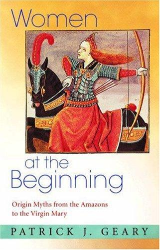 Women at the beginning by Patrick J. Geary