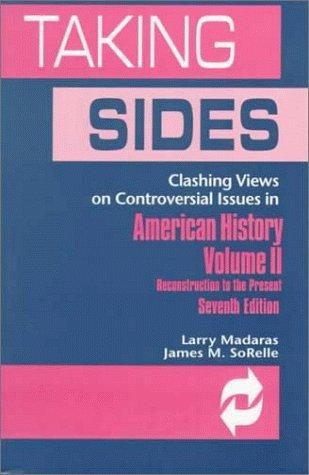 Taking Sides: Clashing Views on Controversial Issues in American History by Larry Madaras