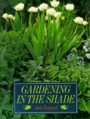 Gardening in the Shade by Alan R. Toogood