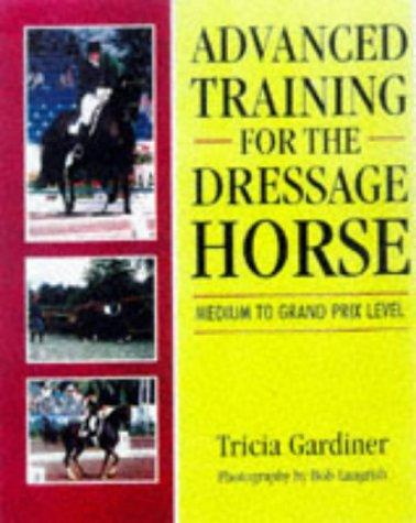 Advanced training for the dressage horse by Tricia Gardiner