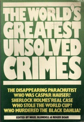 The World's greatest unsolved crimes by edited by Nigel Blundell & Roger Boar.